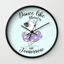 Dance like there is no tomorrow! Wall Clock