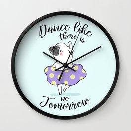 Dance like there is no tomorrow! Wall Clock