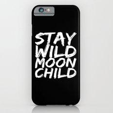 STAY WILD MOON CHILD (Black & White) iPhone 6s Slim Case