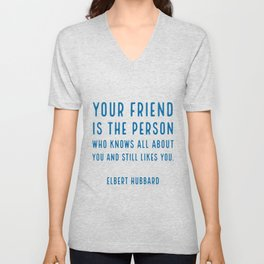 Your friend is the person who knows all about you and still likes you. - Elbert Hubbard Unisex V-Neck