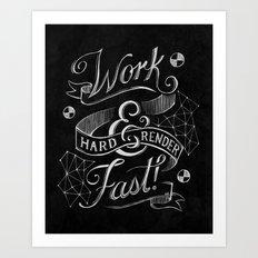Work Hard & Render Fast! Art Print