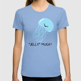 Jelly much? T-shirt