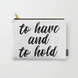 To Have And To Hold, Typography, Inspirational Quote, Motivational Quote, Modern Art, Inspiring, Art Carry-All Pouch