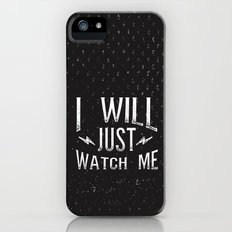 I Will... Just Watch Me iPhone (5, 5s) Slim Case