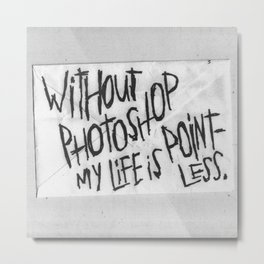 NO PHOTOSHOP Metal Print