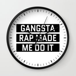 GANGSTA RAP MADE ME DO IT Wall Clock