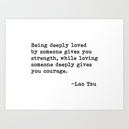 Being deeply loved - Lao Tzu Quote Art Print