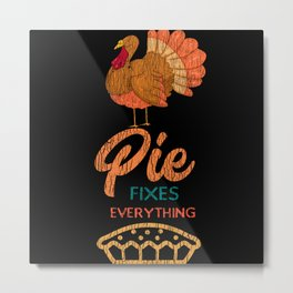 Pie Fix Everything Turkey Thanksgiving Family Gift Metal Print
