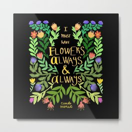 I must have flowers always Metal Print