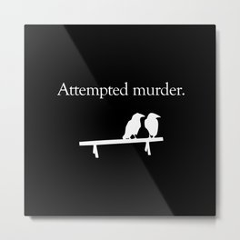 Attempted Murder (white design) Metal Print