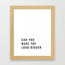 Can you make the logo bigger? Framed Art Print