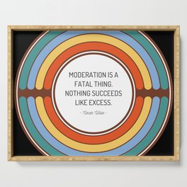 Moderation is a fatal thing Nothing succeeds like excess Serving Tray