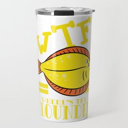 "A Flounder T-shirt Design that says ""WTF! Where's the Flounder?"" Fish Ocean Sea Rare Species Travel Mug"