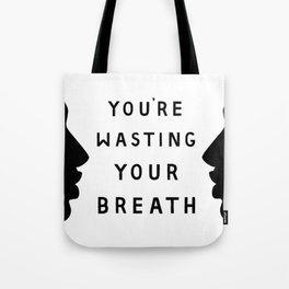 Wasted Breath Tote Bag