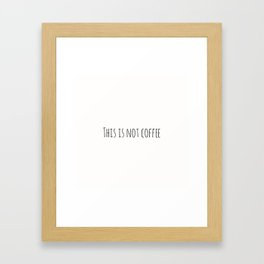 This is not coffee Framed Art Print