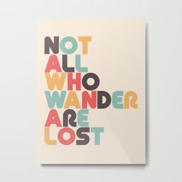 Not All Who Wander Are Lost Typography - Retro Rainbow Metal Print