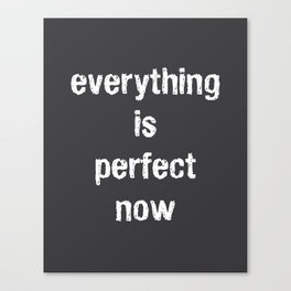 Everything Is Perfect Now Canvas Print