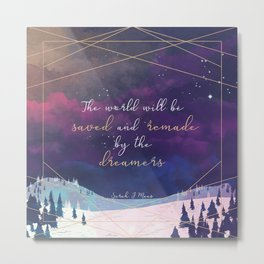 The World will be saved and remade by the dreamers Quote | SJM Metal Print