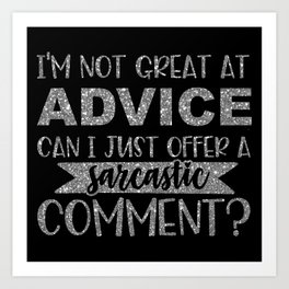I'm Not Great At Advice Can I Just Offer A Sarcastic Comment Art Print