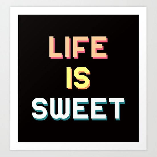 Life Is Sweet Art Print