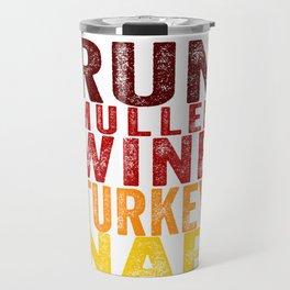Run Mulled Wine Turkey Nap product Thanksgiving Turkey Trot Travel Mug