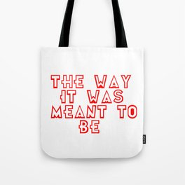 The way it was meant to be Tote Bag