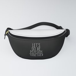 Let's Be Psychos Funny Quote Fanny Pack