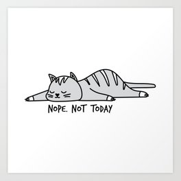 Nope, not today, cute cat Art Print
