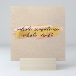Inhale confidence, exhale doubt - Gold Collection Mini Art Print