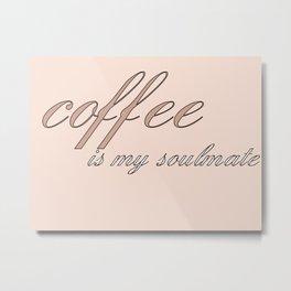 coffee is my soulmate Metal Print