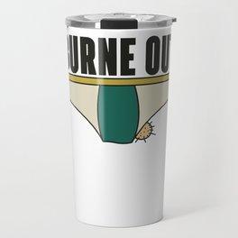 Adult Humor Novelty Graphic Sarcasm Funny T Shirt Burne out Travel Mug