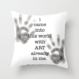 i came into this world with ART already in me. Throw Pillow