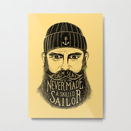 CALM SEAS NEVER MADE A SKILLED SAILOR Metal Print