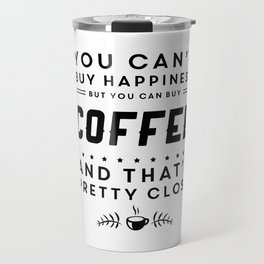 You cant buy happiness but you can buy coffee Travel Mug
