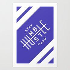 Stay Humble Hustle Hard Art Print