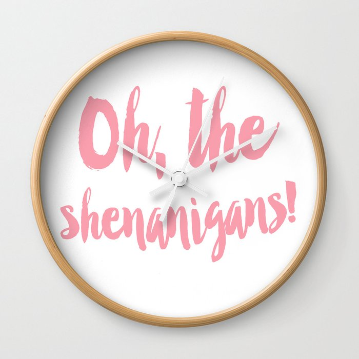 Oh The Shenanigans Wall Clock By Allyjcat Society6