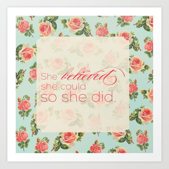SHE BELIEVED SHE COULD SO SHE DID - FLORAL Art Print