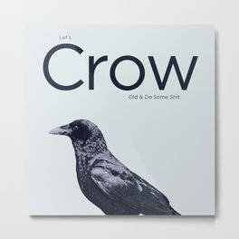 Let's Crow Old & Do Some Shit Metal Print