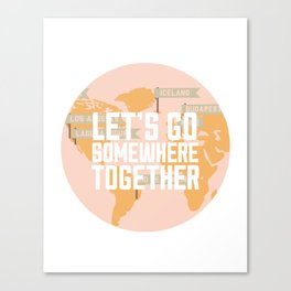 Let's Go Somewhere Together - Travel Inspiration Canvas Print