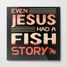 Even Jesus Had A Fish Story Boating Metal Print