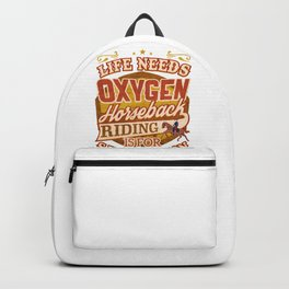 Horse Lover Life Needs Oxygen Horseback Riding is For Satisfaction Backpack