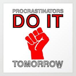Procrastinators do it tomorrow Art Print