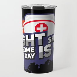 Night Shift is awesome! What day is it? - Funny Nursing Gifts Travel Mug