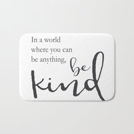 In a world where you can be anything, be kind Bath Mat