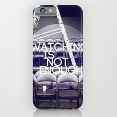 Watching Is Not Enough Slim Case iPhone 6s
