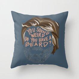 You Sound Weird, Do You Have A Beard? Throw Pillow