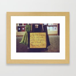 My best friend is a person who will give me a book I have not read Framed Art Print