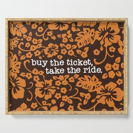 """""""buy the ticket, take the ride."""" - Hunter S. Thompson (Brown) Serving Tray"""