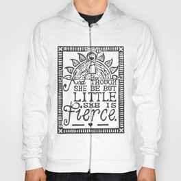"""""""And though she be but little she is fierce."""" Hoody"""