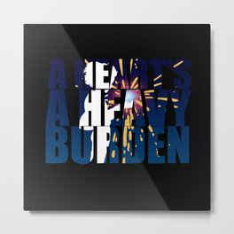 A heart is a heavy burden Metal Print